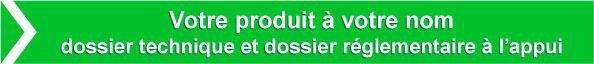 Votre produit à votre nom - dossier technique  et dossier règlementaire à l'appui